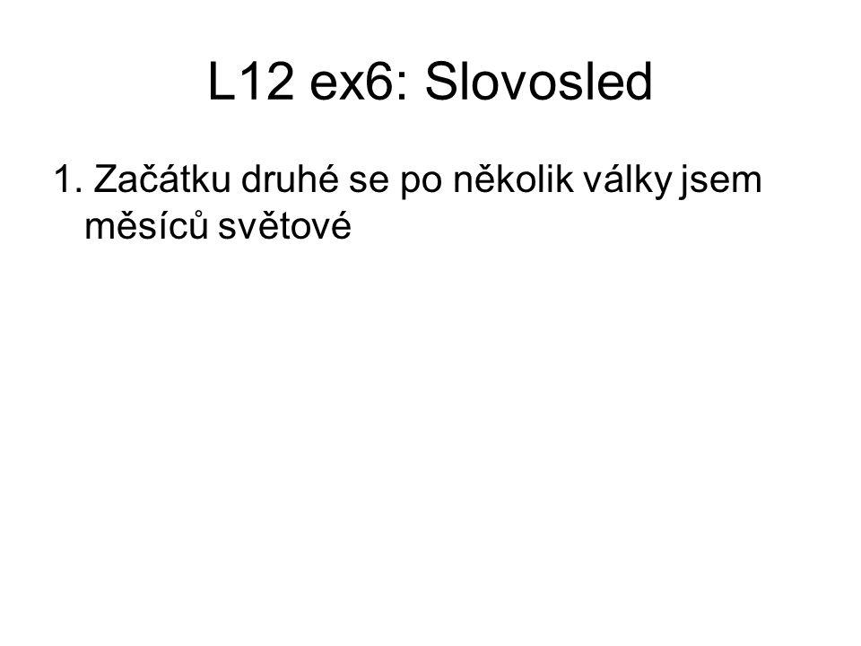 L12 ex6: Slovosled 1. Začátku druhé se po několik války jsem měsíců světové