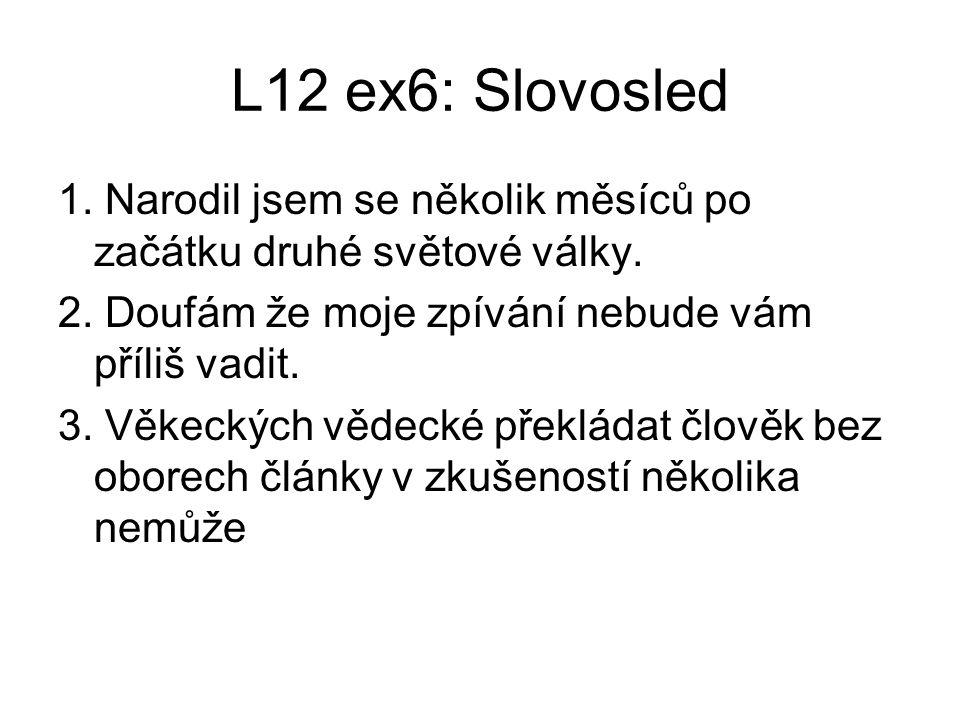 L12 ex6: Slovosled 1. Narodil jsem se několik měsíců po začátku druhé světové války.
