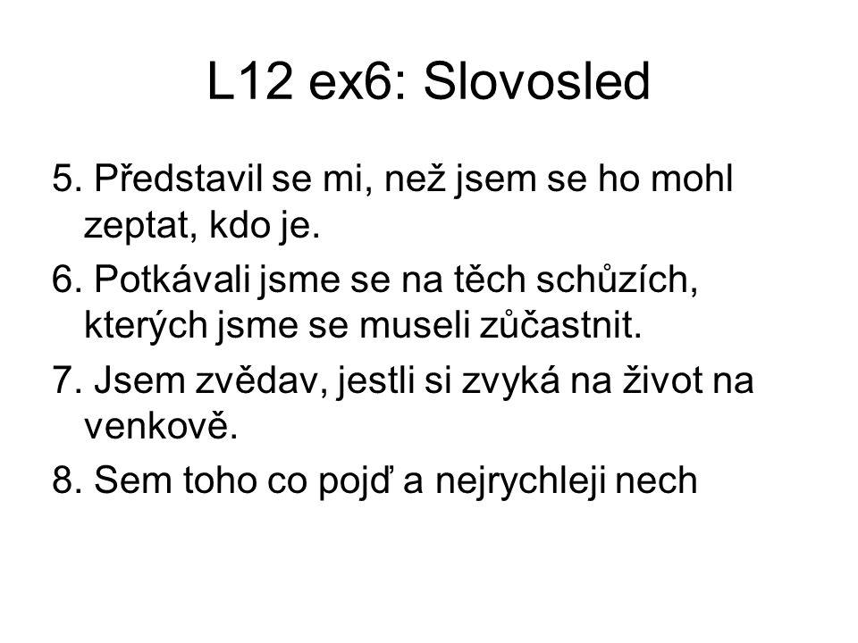 L12 ex6: Slovosled 5. Představil se mi, než jsem se ho mohl zeptat, kdo je.