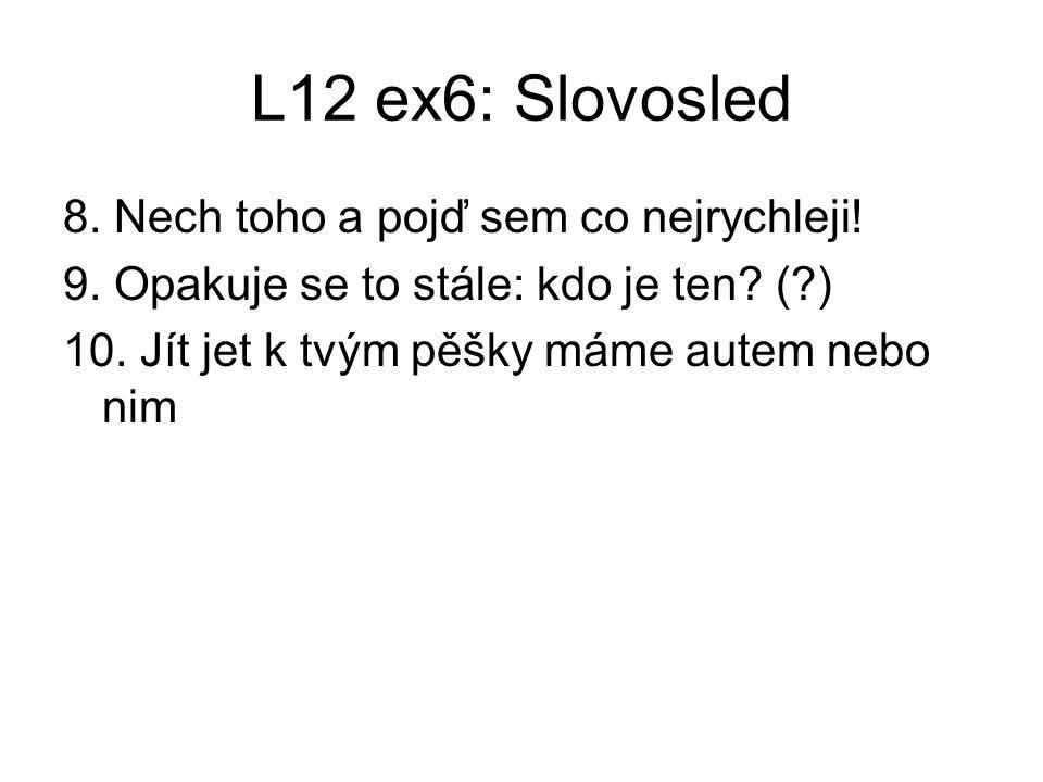 L12 ex6: Slovosled 8. Nech toho a pojď sem co nejrychleji.