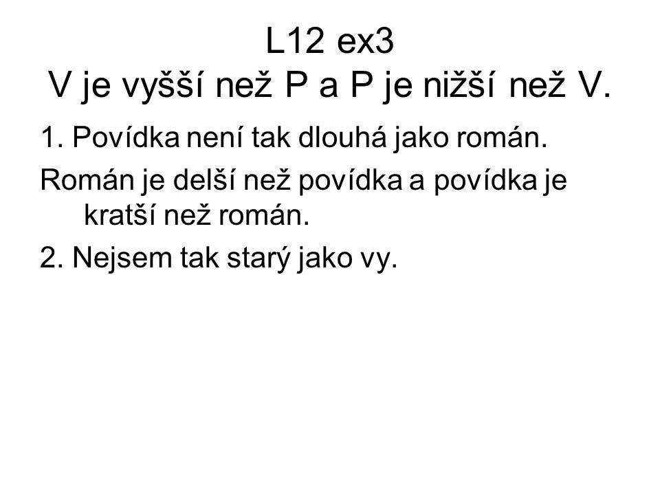 L12 ex3 V je vyšší než P a P je nižší než V.1. Povídka není tak dlouhá jako román.