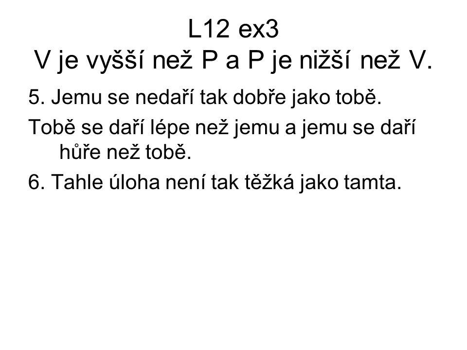 L12 ex3 V je vyšší než P a P je nižší než V.5. Jemu se nedaří tak dobře jako tobě.