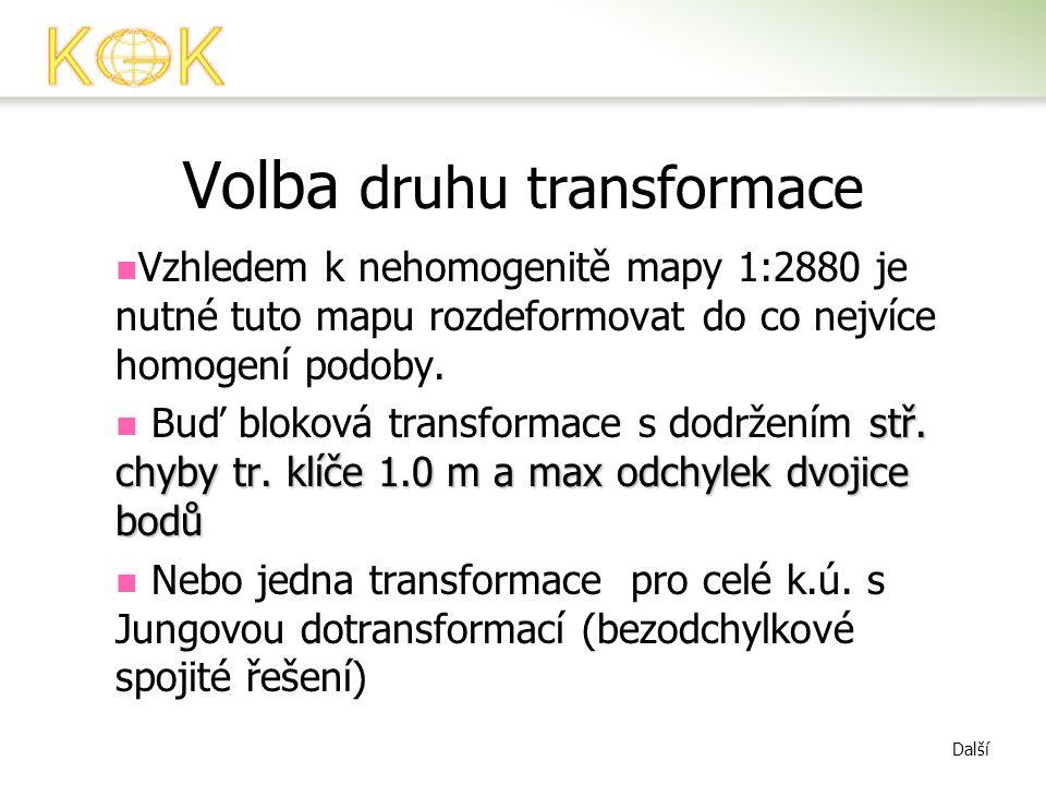 Volba druhu transformace  Vzhledem k nehomogenitě mapy 1:2880 je nutné tuto mapu rozdeformovat do co nejvíce homogení podoby. stř. chyby tr. klíče 1.