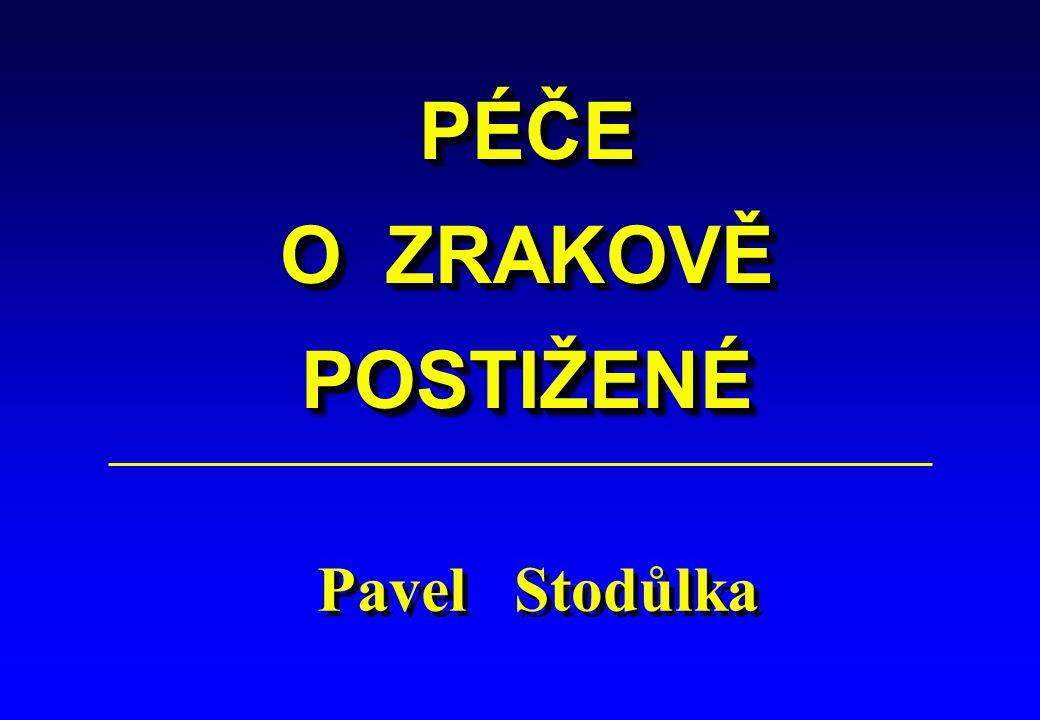 PÉČE O ZRAKOVĚ POSTIŽENÉPÉČE POSTIŽENÉ Pavel Stodůlka