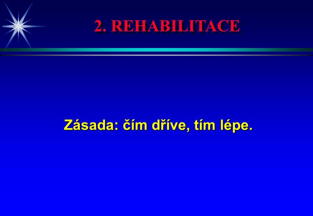 2. REHABILITACE Zásada: čím dříve, tím lépe. Zásada: čím dříve, tím lépe.