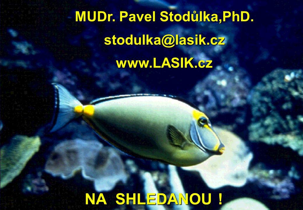 NA SHLEDANOU ! NA SHLEDANOU ! MUDr. Pavel Stodůlka,PhD. stodulka@lasik.cz www.LASIK.cz