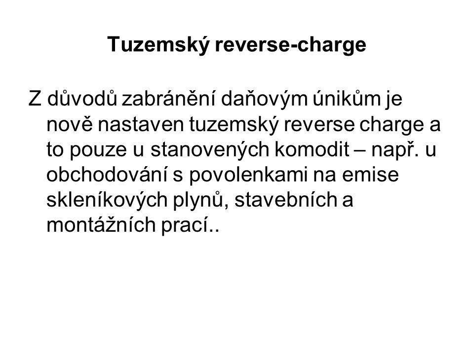 Tuzemský reverse-charge Z důvodů zabránění daňovým únikům je nově nastaven tuzemský reverse charge a to pouze u stanovených komodit – např. u obchodov
