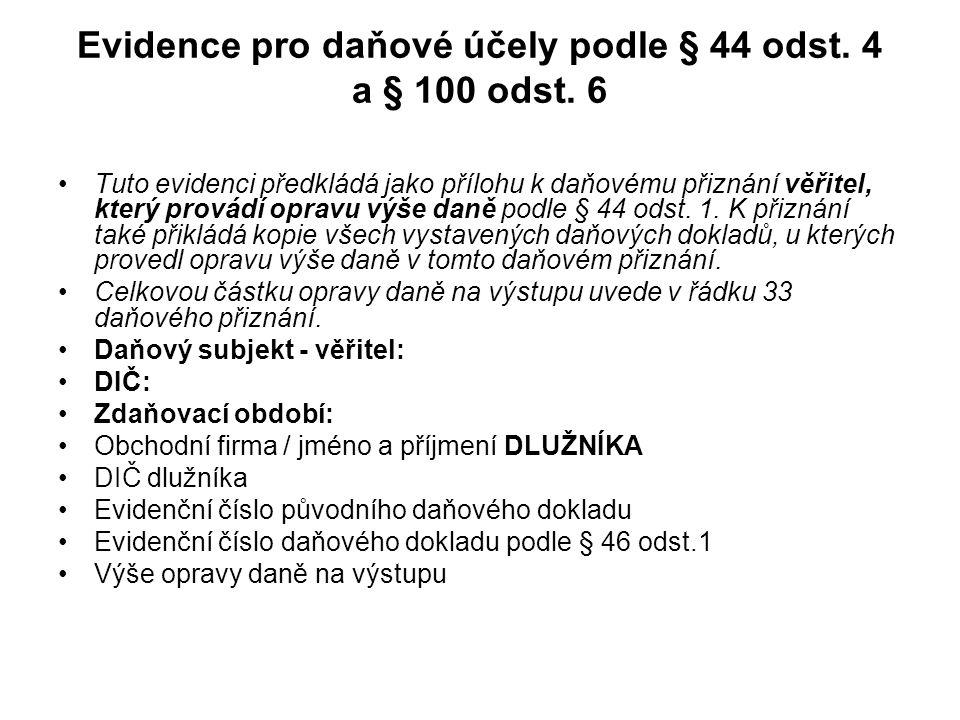 Evidence pro daňové účely podle § 44 odst. 4 a § 100 odst. 6 •Tuto evidenci předkládá jako přílohu k daňovému přiznání věřitel, který provádí opravu v