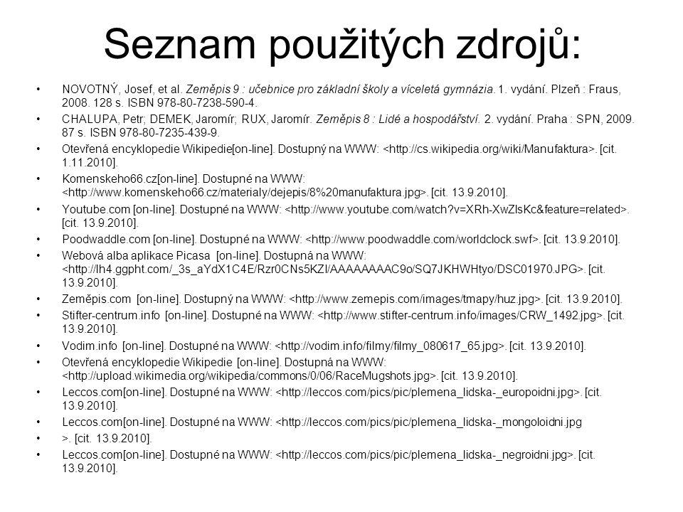 Seznam použitých zdrojů: •NOVOTNÝ, Josef, et al. Zeměpis 9 : učebnice pro základní školy a víceletá gymnázia. 1. vydání. Plzeň : Fraus, 2008. 128 s. I