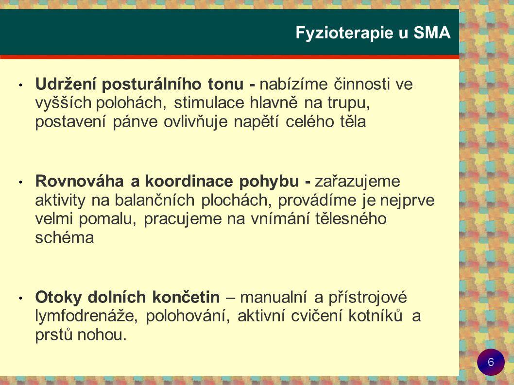7 Fyzioterapie u SMA Plavání - umožnění většího samostatného pohybu, - cvičení v odlehčení i proti odporu, - zlepšení vitální kapacity plic - rizoko přetížení a prochladnutí vhodná teplota vody 30 – 34 stupňů, oblíbená fyzická aktivita u osob s SMA výuka plavání – Kontakt bB www.kontaktbb.cz