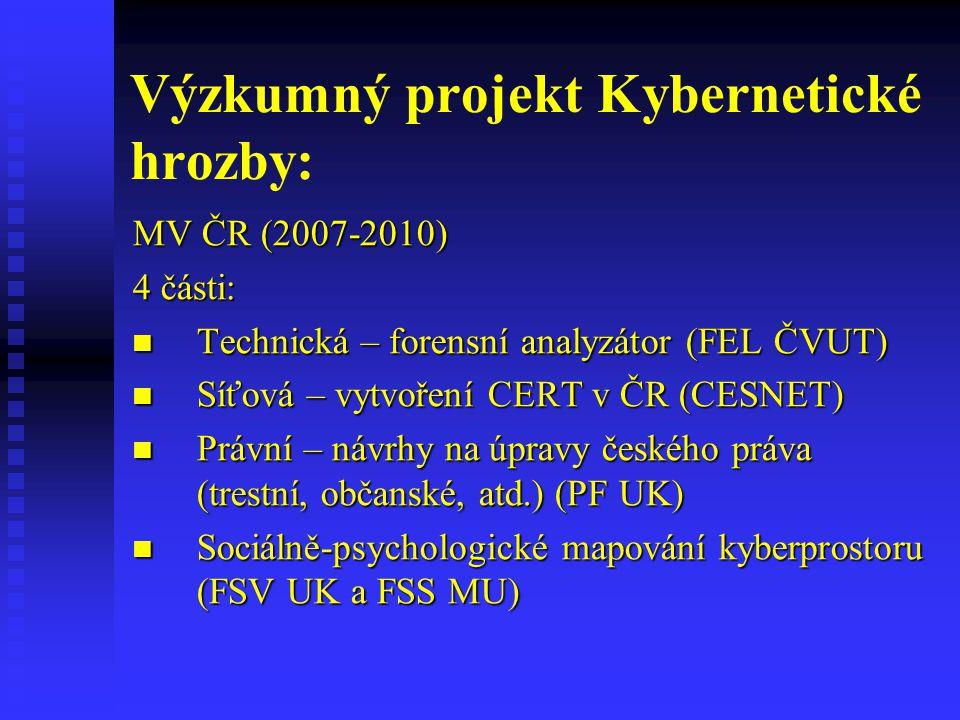 Výzkumný projekt Kybernetické hrozby: MV ČR (2007-2010) 4 části:  Technická – forensní analyzátor (FEL ČVUT)  Síťová – vytvoření CERT v ČR (CESNET)