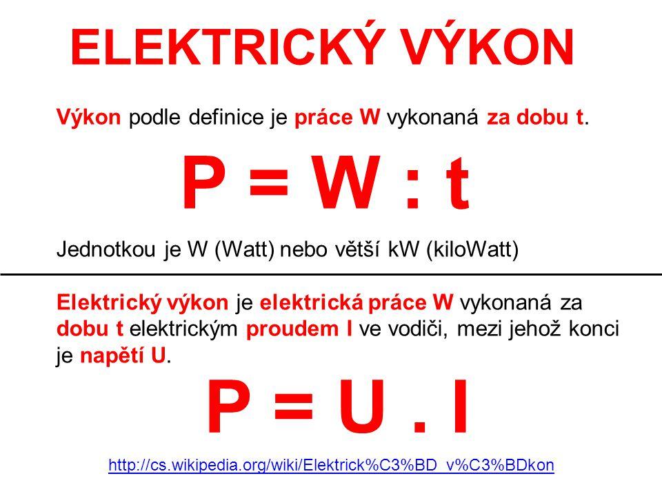 ELEKTRICKÝ VÝKON Výkon podle definice je práce W vykonaná za dobu t. Jednotkou je W (Watt) nebo větší kW (kiloWatt) Elektrický výkon je elektrická prá