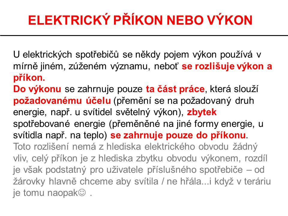 ELEKTRICKÝ PŘÍKON NEBO VÝKON U elektrických spotřebičů se někdy pojem výkon používá v mírně jiném, zúženém významu, neboť se rozlišuje výkon a příkon.