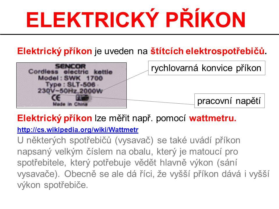 ELEKTRICKÝ PŘÍKON Elektrický příkon je uveden na štítcích elektrospotřebičů. Elektrický příkon lze měřit např. pomocí wattmetru. http://cs.wikipedia.o