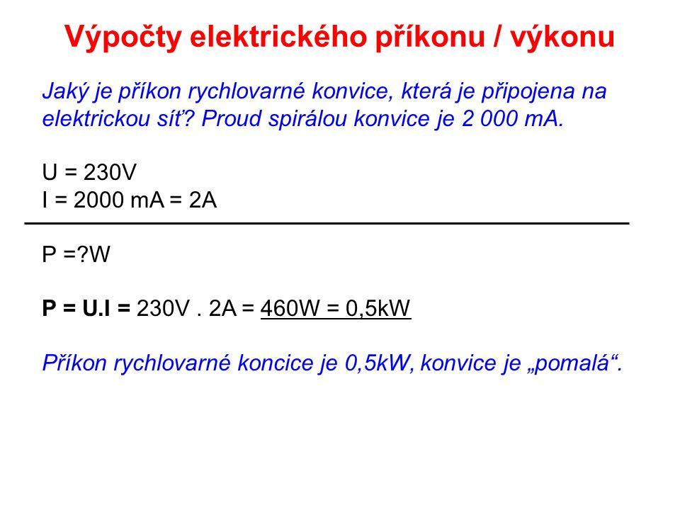 Jaký je příkon rychlovarné konvice, která je připojena na elektrickou síť? Proud spirálou konvice je 2 000 mA. U = 230V I = 2000 mA = 2A P =?W P = U.I
