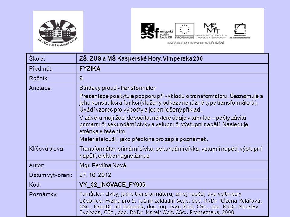 Škola: ZŠ, ZUŠ a MŠ Kašperské Hory, Vimperská 230 Předmět:FYZIKA Ročník:9. Anotace: Střídavý proud - transformátor Prezentace poskytuje podporu při vý