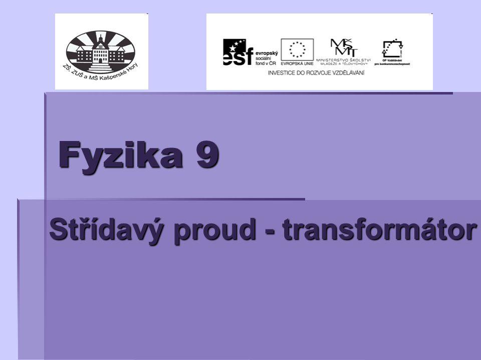Fyzika 9 Střídavý proud - transformátor