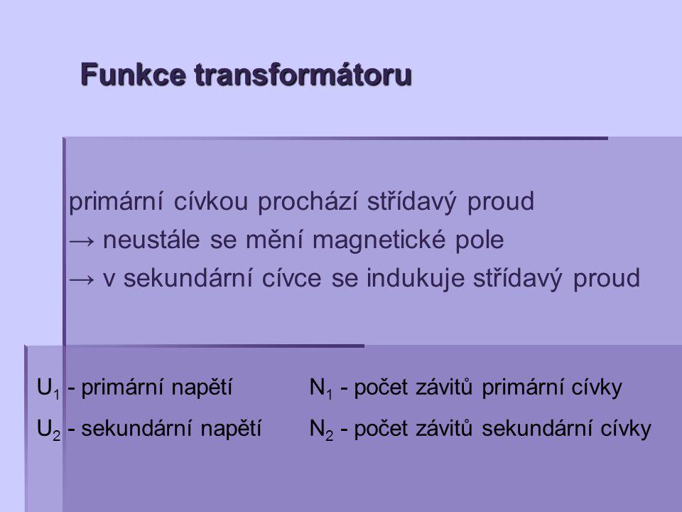 Transformační poměr … p = podíl počtu závitů sekundární cívky N 2 a počtu závitů primární cívky N 1 p = N2N2 = U2U2 N1N1 U1U1 je-li p > 1...