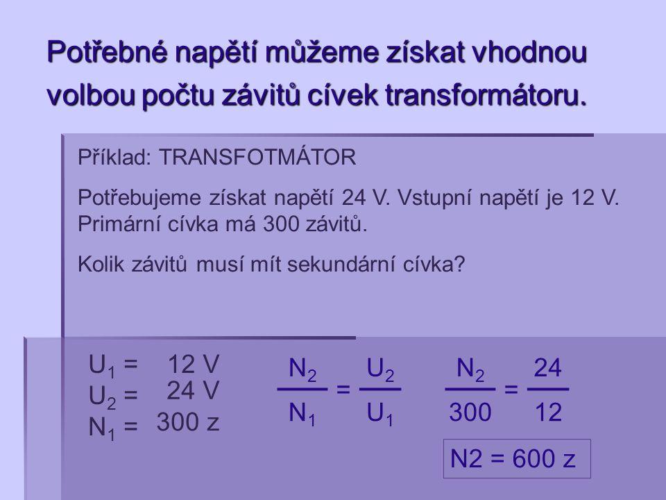 Potřebné napětí můžeme získat vhodnou volbou počtu závitů cívek transformátoru. Příklad: TRANSFOTMÁTOR Potřebujeme získat napětí 24 V. Vstupní napětí