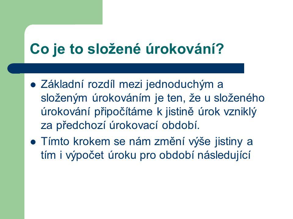 A teď na příkladech  Pan Novák uložil 55 000Kč na spořící účet na dva roky při úrokové míře 3, 4%.