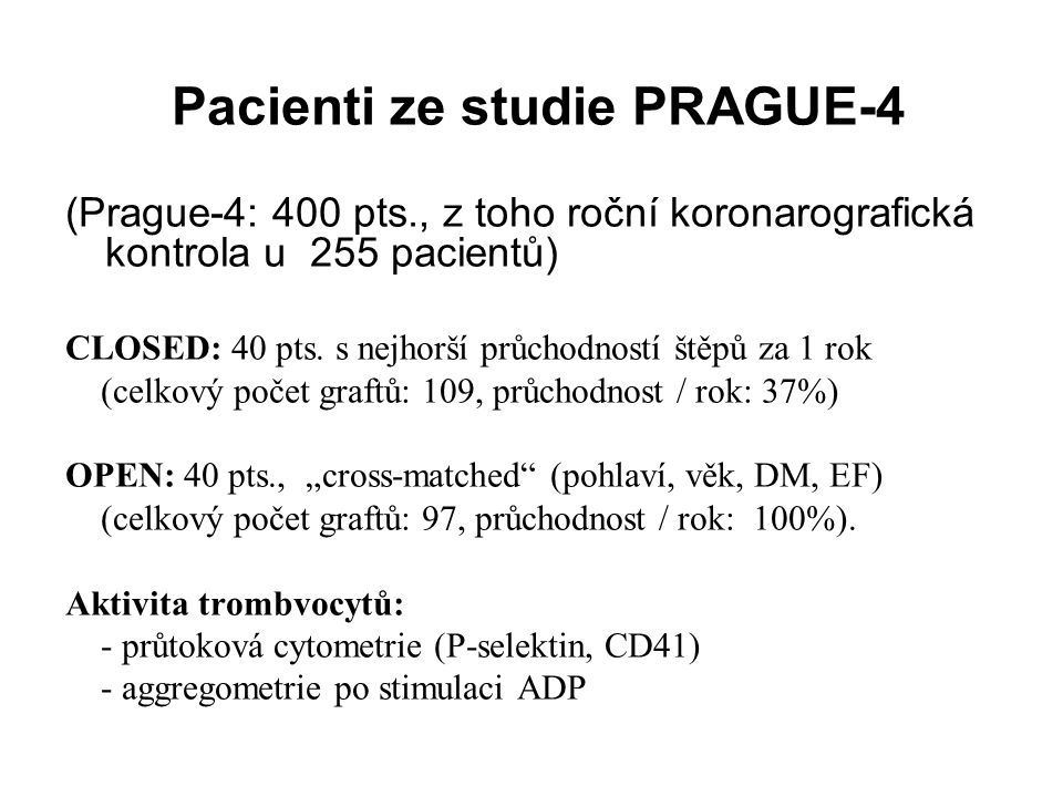 Pacienti ze studie PRAGUE-4 (Prague-4: 400 pts., z toho roční koronarografická kontrola u 255 pacientů) CLOSED: 40 pts.