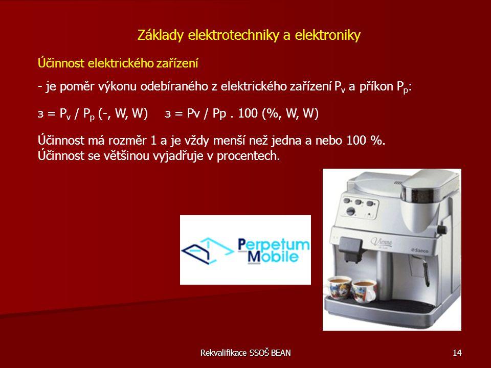 Rekvalifikace SSOŠ BEAN 14 Účinnost elektrického zařízení - je poměr výkonu odebíraného z elektrického zařízení P v a příkon P p : Základy elektrotech