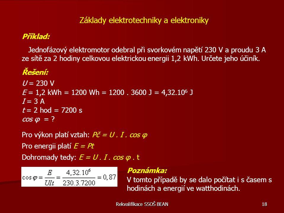 Rekvalifikace SSOŠ BEAN 18 Příklad: Jednofázový elektromotor odebral při svorkovém napětí 230 V a proudu 3 A ze sítě za 2 hodiny celkovou elektrickou