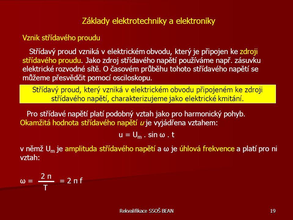 Rekvalifikace SSOŠ BEAN 19 Vznik střídavého proudu Střídavý proud vzniká v elektrickém obvodu, který je připojen ke zdroji střídavého proudu. Jako zdr