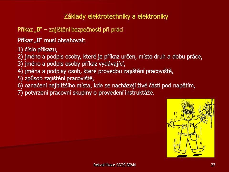 """Rekvalifikace SSOŠ BEAN 27 Základy elektrotechniky a elektroniky Příkaz """"B"""" musí obsahovat: Příkaz """"B"""" – zajištění bezpečnosti při práci 1) číslo přík"""