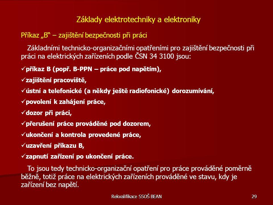 """Rekvalifikace SSOŠ BEAN 29 Základy elektrotechniky a elektroniky Příkaz """"B"""" – zajištění bezpečnosti při práci Základními technicko-organizačními opatř"""