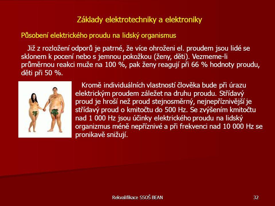 Rekvalifikace SSOŠ BEAN 32 Základy elektrotechniky a elektroniky Působení elektrického proudu na lidský organismus Již z rozložení odporů je patrné, ž