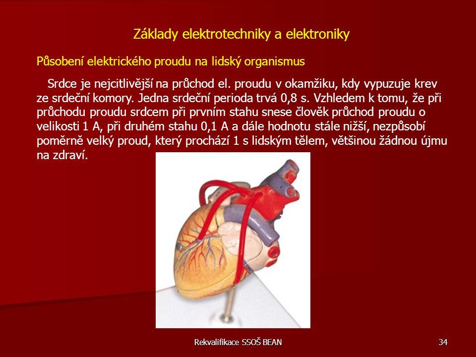 Rekvalifikace SSOŠ BEAN 34 Základy elektrotechniky a elektroniky Působení elektrického proudu na lidský organismus Srdce je nejcitlivější na průchod e