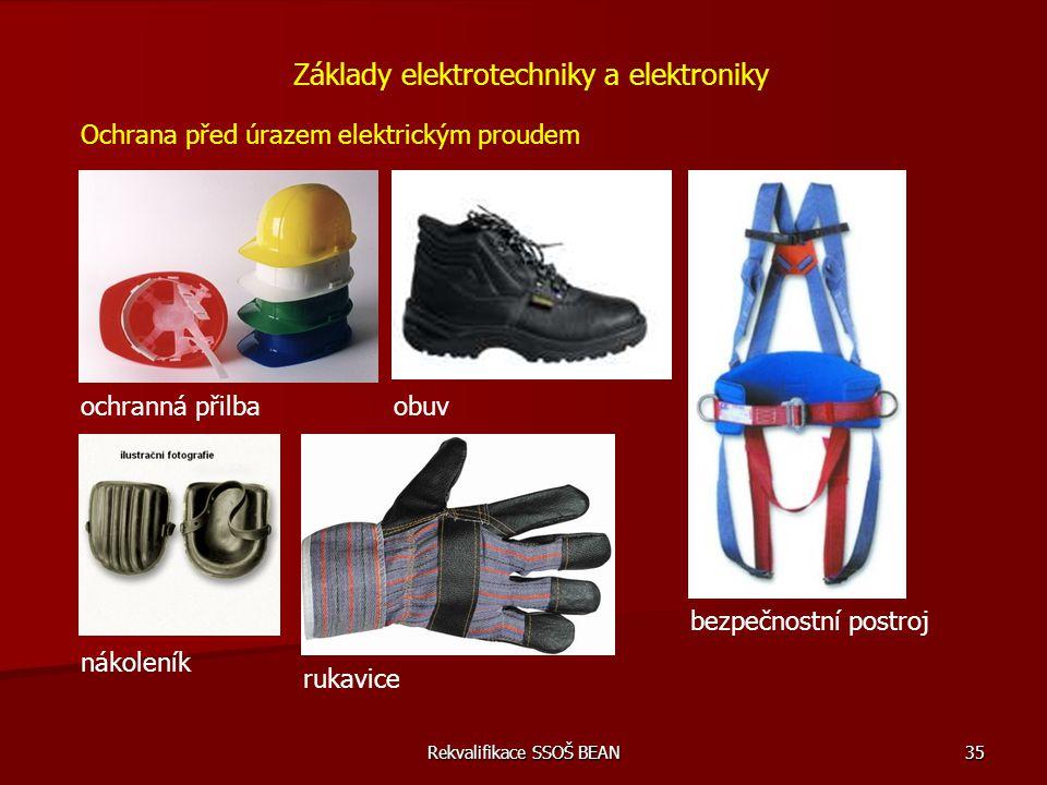 Rekvalifikace SSOŠ BEAN 35 Základy elektrotechniky a elektroniky Ochrana před úrazem elektrickým proudem ochranná přilbaobuv bezpečnostní postroj náko