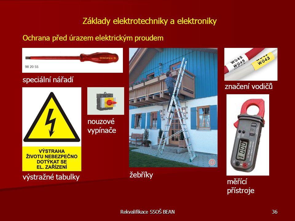 Rekvalifikace SSOŠ BEAN 36 Základy elektrotechniky a elektroniky Ochrana před úrazem elektrickým proudem speciální nářadí žebříky výstražné tabulky no