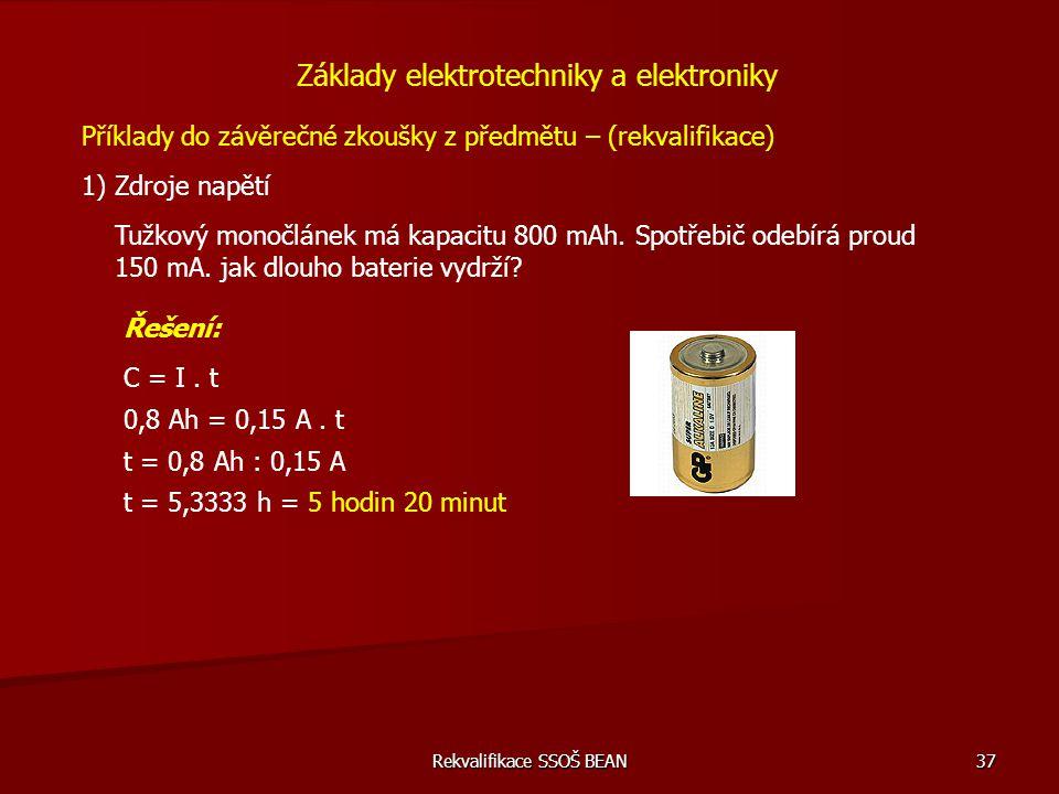 Rekvalifikace SSOŠ BEAN 37 Příklady do závěrečné zkoušky z předmětu – (rekvalifikace) 1) Zdroje napětí Základy elektrotechniky a elektroniky Tužkový m
