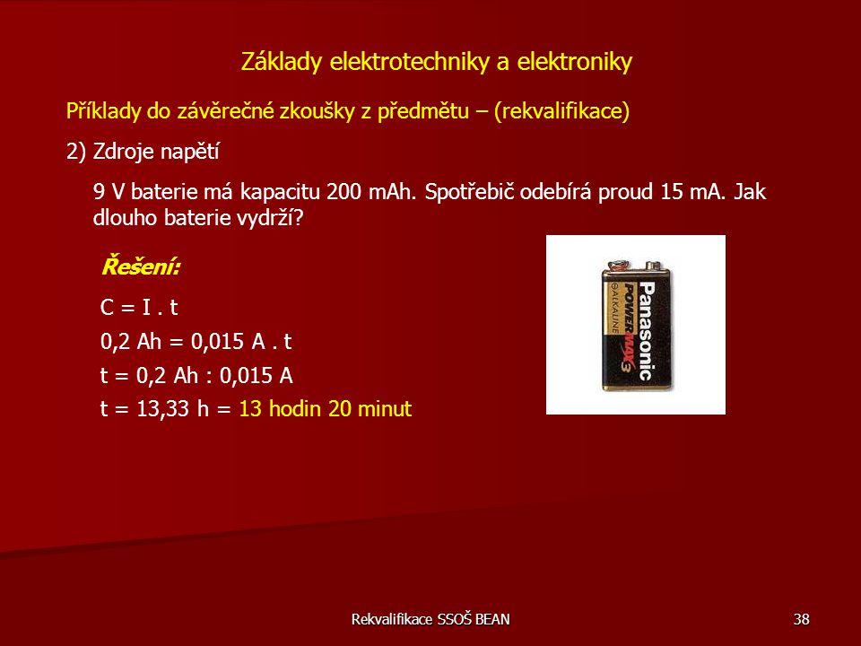 Rekvalifikace SSOŠ BEAN 38 Příklady do závěrečné zkoušky z předmětu – (rekvalifikace) 2) Zdroje napětí Základy elektrotechniky a elektroniky 9 V bater