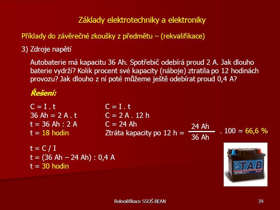 Rekvalifikace SSOŠ BEAN 39 Příklady do závěrečné zkoušky z předmětu – (rekvalifikace) 3) Zdroje napětí Základy elektrotechniky a elektroniky Autobater