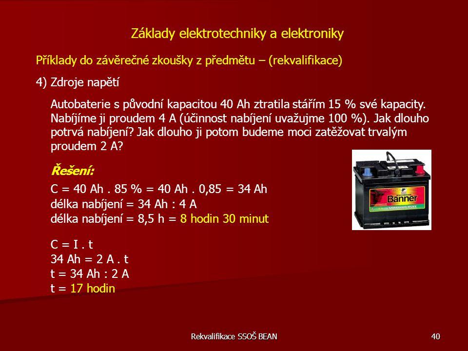 Rekvalifikace SSOŠ BEAN 40 Příklady do závěrečné zkoušky z předmětu – (rekvalifikace) 4) Zdroje napětí Základy elektrotechniky a elektroniky Autobater