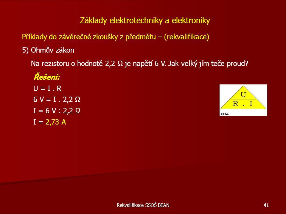 Rekvalifikace SSOŠ BEAN 41 Příklady do závěrečné zkoušky z předmětu – (rekvalifikace) 5) Ohmův zákon Základy elektrotechniky a elektroniky Na rezistor