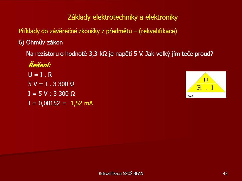 Rekvalifikace SSOŠ BEAN 42 Příklady do závěrečné zkoušky z předmětu – (rekvalifikace) 6) Ohmův zákon Základy elektrotechniky a elektroniky Na rezistor