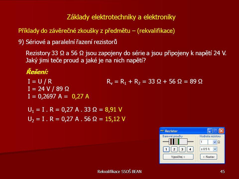 Rekvalifikace SSOŠ BEAN 45 Příklady do závěrečné zkoušky z předmětu – (rekvalifikace) 9) Sériové a paralelní řazení rezistorů Základy elektrotechniky