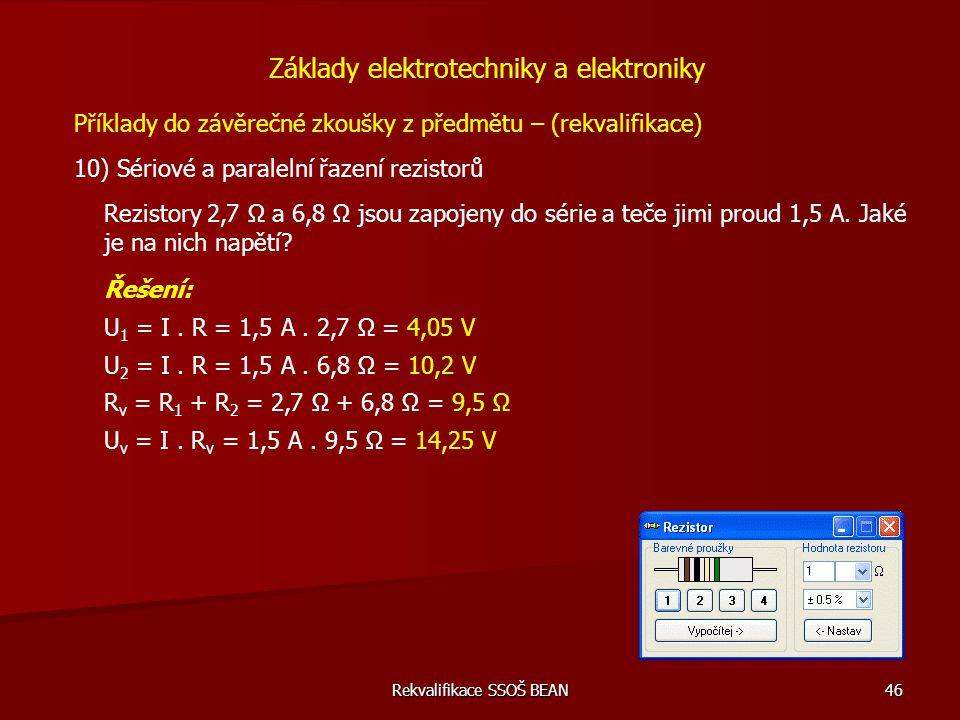 Rekvalifikace SSOŠ BEAN 46 Příklady do závěrečné zkoušky z předmětu – (rekvalifikace) 10) Sériové a paralelní řazení rezistorů Základy elektrotechniky