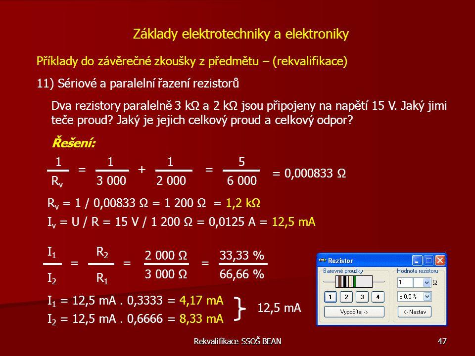 Rekvalifikace SSOŠ BEAN 47 Příklady do závěrečné zkoušky z předmětu – (rekvalifikace) 11) Sériové a paralelní řazení rezistorů Základy elektrotechniky