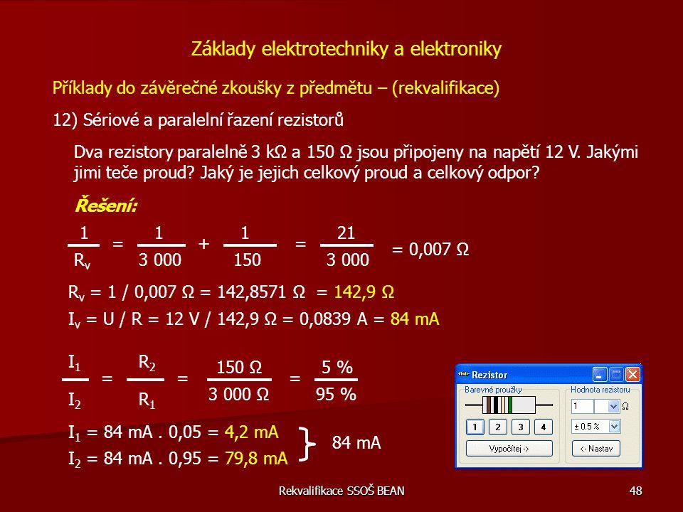 Rekvalifikace SSOŠ BEAN 48 Příklady do závěrečné zkoušky z předmětu – (rekvalifikace) 12) Sériové a paralelní řazení rezistorů Základy elektrotechniky