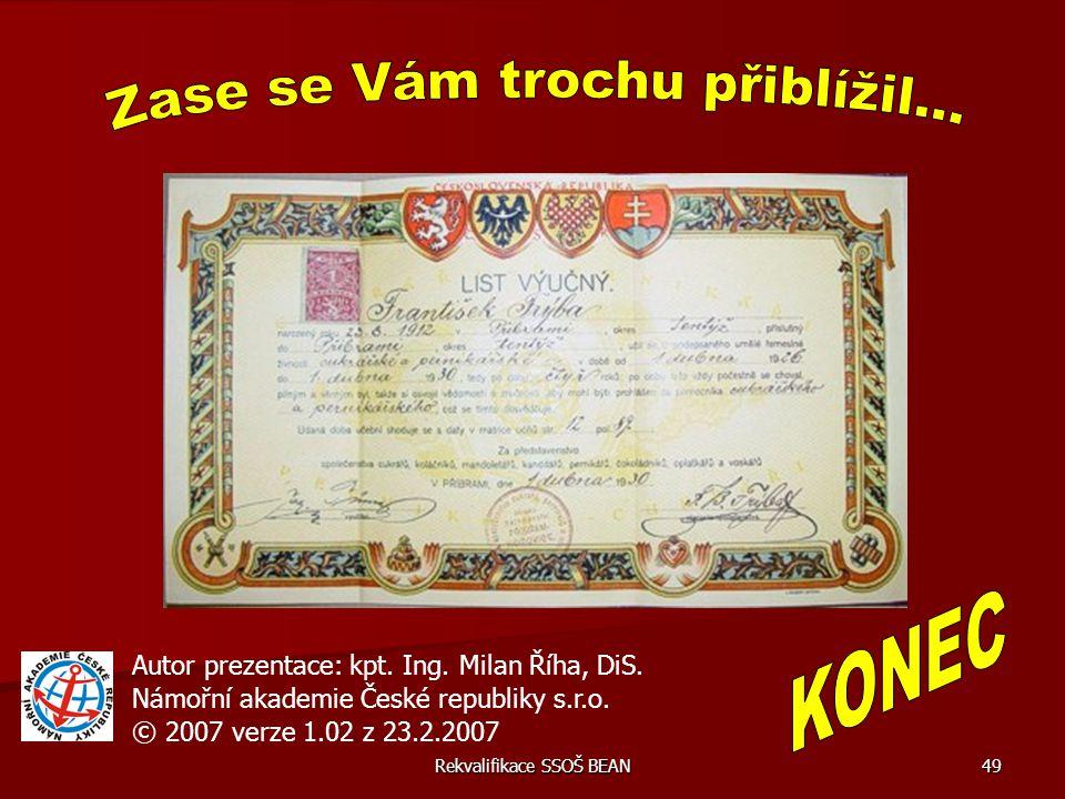 Rekvalifikace SSOŠ BEAN 49 Autor prezentace: kpt. Ing. Milan Říha, DiS. Námořní akademie České republiky s.r.o. © 2007 verze 1.02 z 23.2.2007