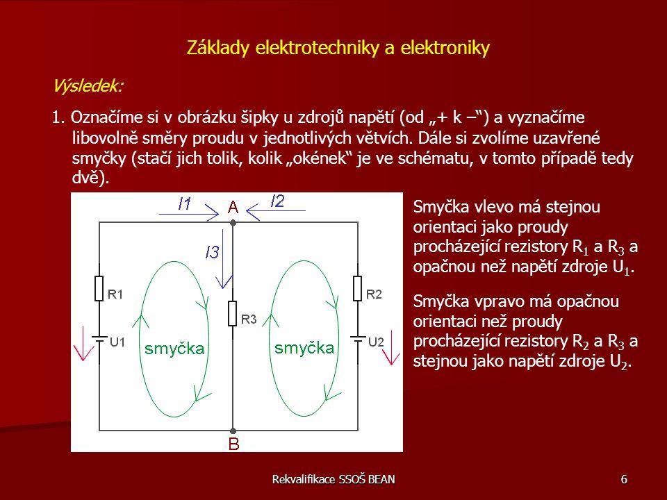 "Rekvalifikace SSOŠ BEAN 6 Výsledek: 1. Označíme si v obrázku šipky u zdrojů napětí (od ""+ k –"") a vyznačíme Základy elektrotechniky a elektroniky libo"