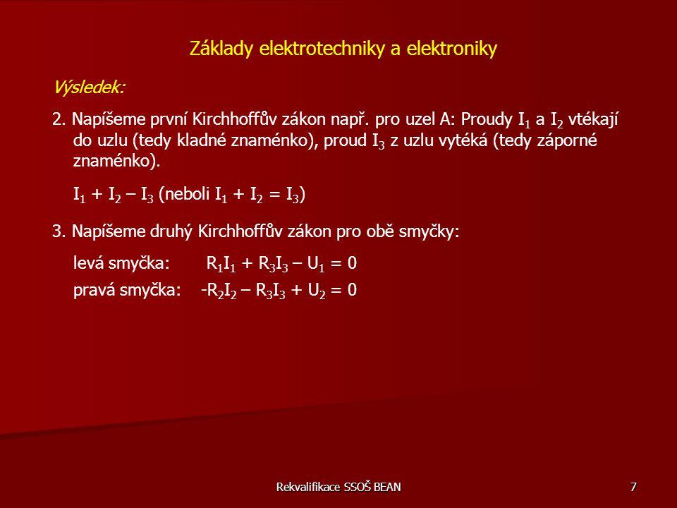Rekvalifikace SSOŠ BEAN 7 Základy elektrotechniky a elektroniky Výsledek: 2. Napíšeme první Kirchhoffův zákon např. pro uzel A: Proudy I 1 a I 2 vtéka