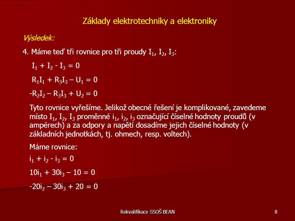 Rekvalifikace SSOŠ BEAN 8 Základy elektrotechniky a elektroniky Výsledek: 4. Máme teď tři rovnice pro tři proudy I 1, I 2, I 3 : I 1 + I 2 - I 3 = 0 R