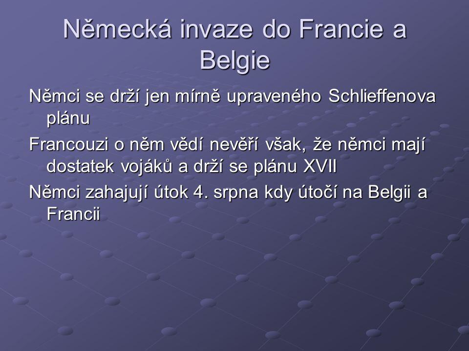 Německá invaze do Francie a Belgie Němci se drží jen mírně upraveného Schlieffenova plánu Francouzi o něm vědí nevěří však, že němci mají dostatek voj