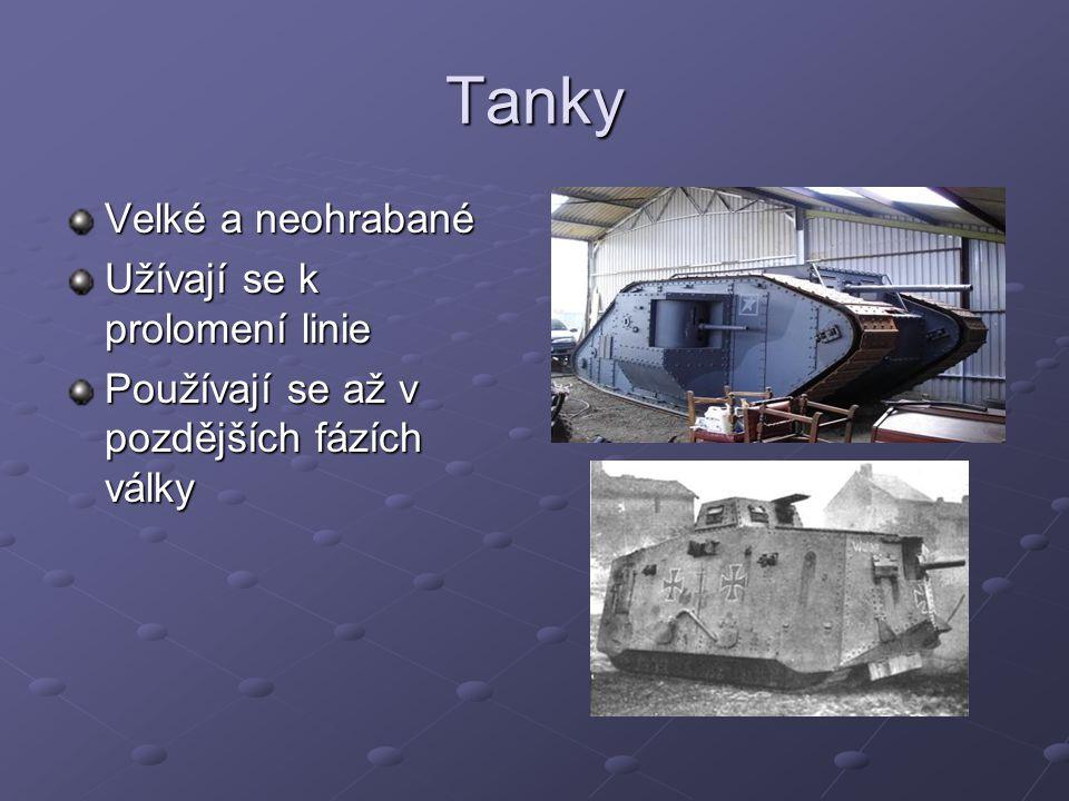 Tanky Velké a neohrabané Užívají se k prolomení linie Používají se až v pozdějších fázích války